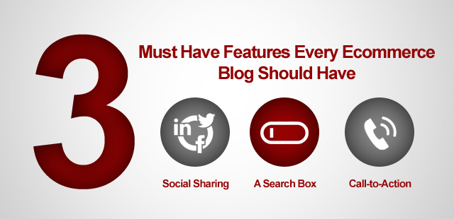 3 Must Have Features Every Ecommerce Blog Should Have