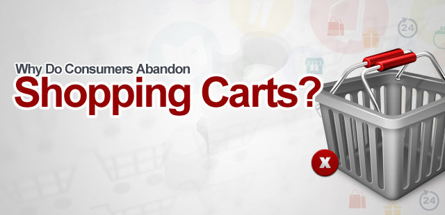 Why Do Consumers Abandon Shopping Carts?